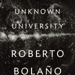 The Unknown University: The Poetry of Roberto Bolaño (Part 2)