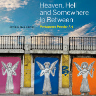 Popular Art From the Heart of Portugal: Heaven, Hell and Somewhere In Between